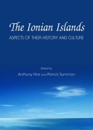 The Ionian Islands: Aspects of their History and Culture, edited by Anthony Hirst and Patrick Sammon, Cambridge Scholars Publishing, 2014